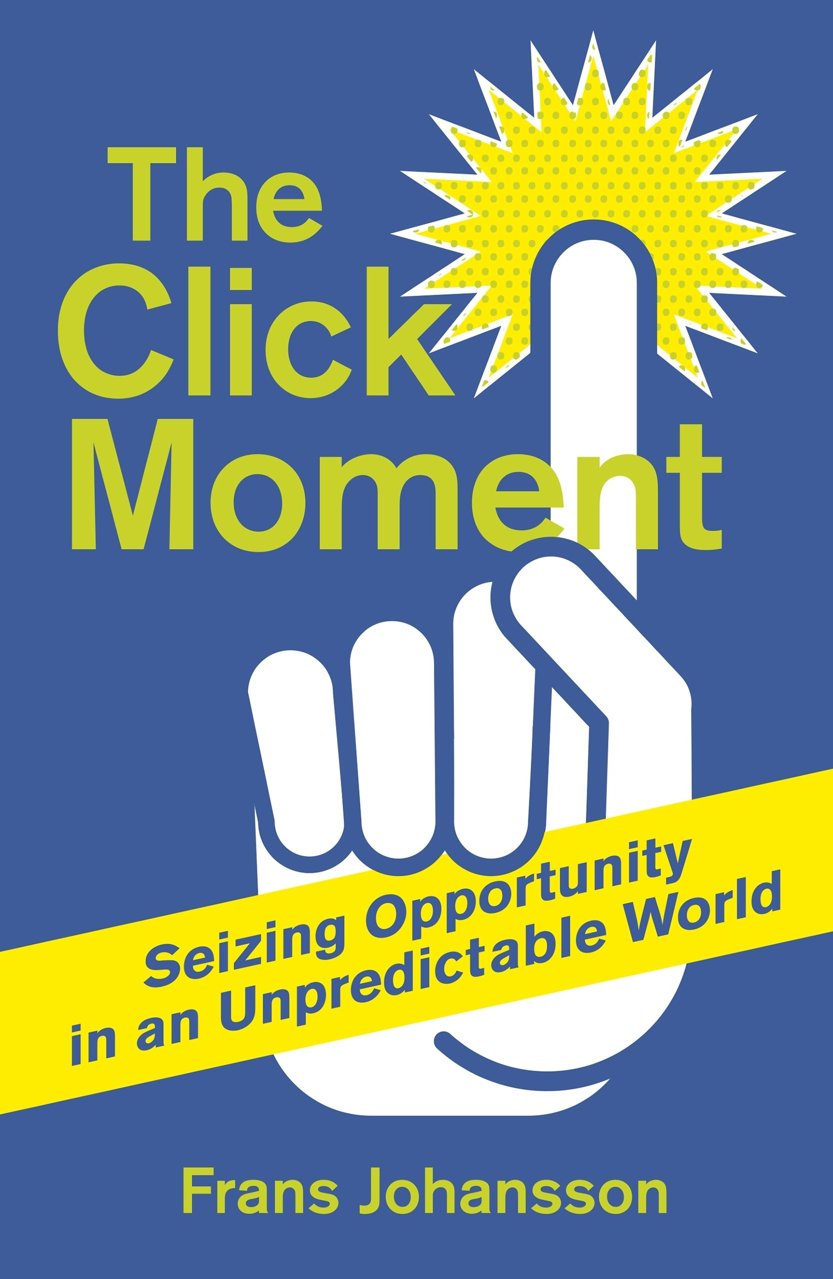 Carti de marketing Austral blog The Click Moment. Seizing Opportunity in an Unpredictable World - Frans Johansson